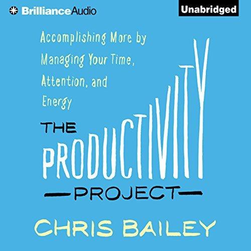 拖延症必备:教您如何通过管理你的时间、注意力和精力来完成更多的事情 - 如何在工作和生活的方方面面提高效率(The Productivity Project Audiobook)