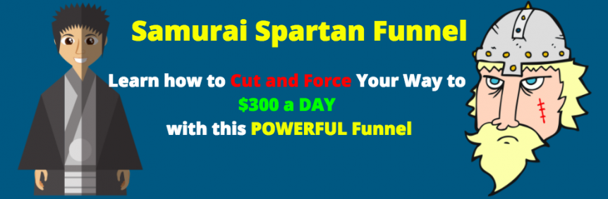 Learn how to cut & force your way to $300 a day with this 100% unique 8 minute funnel.(Samurai Spartan Funnel)