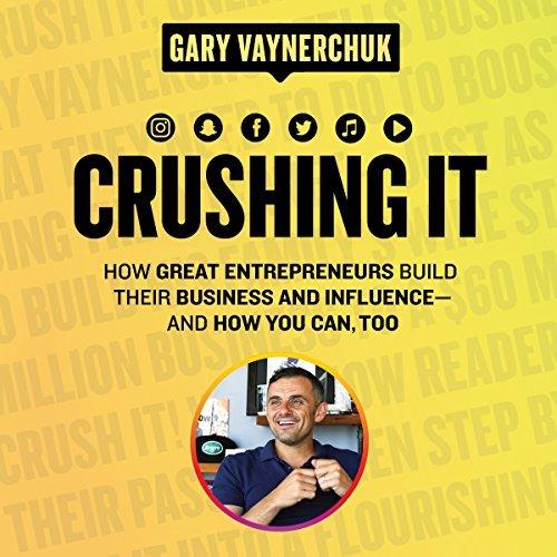 伟大的企业家是如何建立自己的企业和影响力的(Crushing It!)
