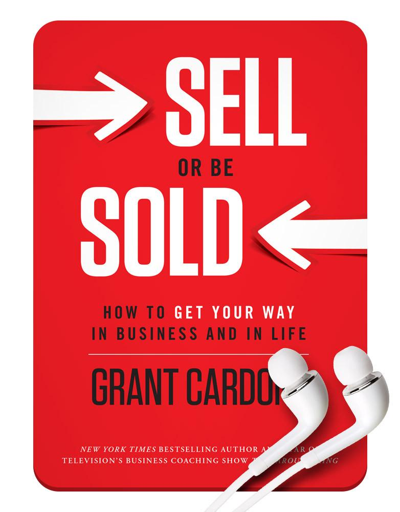 How to Get Your Way in Business and in Life (Sell or Be Sold Audio)