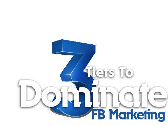 完美的Facebook三步走策略!(3 Tiers to Dominate FB Marketing)
