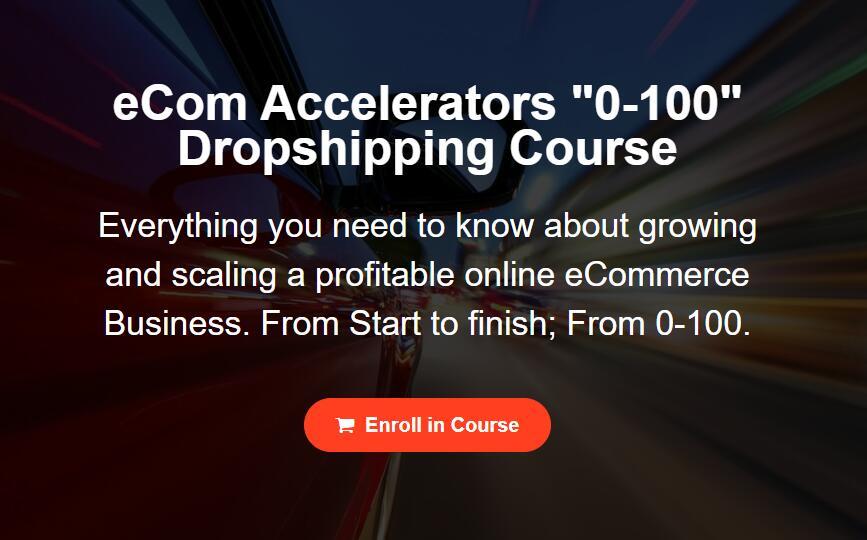 这里有所有你需要知道的关于增长和扩大一个有利可图的电商业务(eCom Accelerators 0-100 Program)