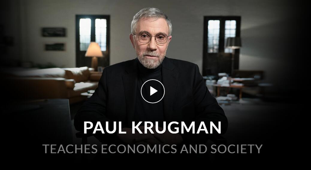Teaches you the economic theories that drive history, policy, and help explain the world around you.(Paul Krugman Teaches Economics and Society )
